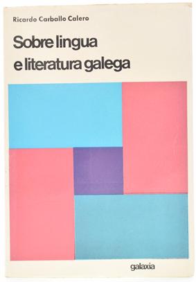 Carvalho Calero, Ricardo. Sobre lingua e literatura  galega. Vigo, 1971. Galaxia.           < https://bit.ly/2AgBtma >