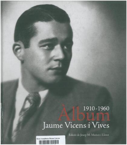"14b. ""1910-1960. Àlbum Vicens i Vives"". Edición de J.M. Muñoz i  Lloret (Madrid: Sociedad Estatal de Conmemoraciones Culturales, 2010)."