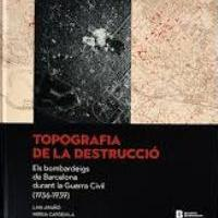 Publicat el llibre Topografia de la destrucció: Els bombardeigs de Barcelona durant la Guerra Civil amb la col·laboració del CRAI Biblioteca del Pavelló de la República