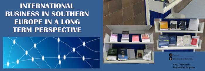 Mostra Bibliogràfica: Conferenciants del workshop International Business in Southern Europe in a Long Term Perspective