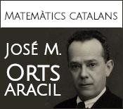 Matemàtics catalans: José María Orts Aracil (1891-1968)